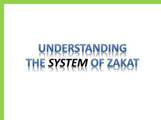 UNDERSTANDING THE  SYSTEM of  ZAKAT