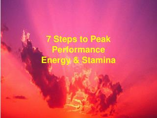 7 Steps to Peak  Performance Energy & Stamina