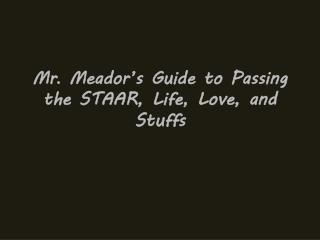 Mr .  Meador's Guide to Passing the STAAR, Life, Love, and Stuffs