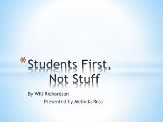 Students First,  	Not Stuff