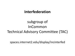 Interfederation subgroup of  InCommon Technical Advisory Committee (TAC)