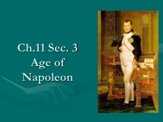 Ch.11 Sec. 3 Age of Napoleon