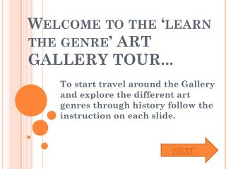 Welcome to the 'learn the genre' ART GALLERY TOUR...
