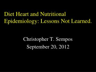 Diet Heart and Nutritional Epidemiology: Lessons Not Learned.