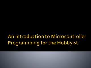 An Introduction to Microcontroller Programming for the Hobbyist