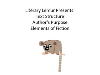 Literary Lemur Presents: Text Structure Author's Purpose Elements of Fiction