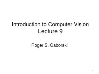 Introduction to Computer Vision Lecture 9