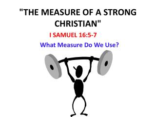 """THE MEASURE OF A STRONG CHRISTIAN"""