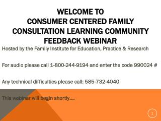 Welcome to  Consumer Centered Family Consultation learning community feedback Webinar