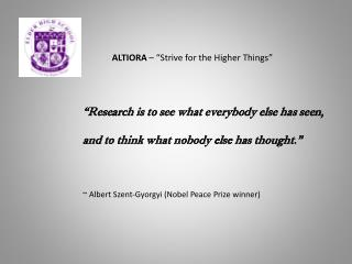 """"""" Research is to see what everybody else has seen, and to think what nobody else has thought."""""""