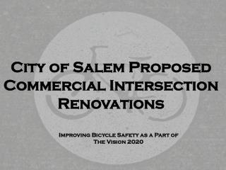 City of Salem Proposed Commercial Intersection Renovations
