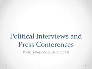 Political Interviews and Press  Conferences