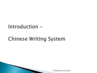 Introduction -  Chinese Writing  Sys tem