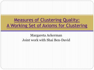 Measures of Clustering Quality:  A Working Set of Axioms for Clustering