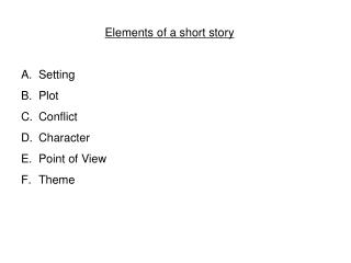E lements  of a short story Setting Plot Conflict Character  Point of View Theme