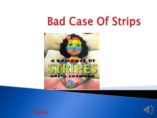 Bad Case Of Strips