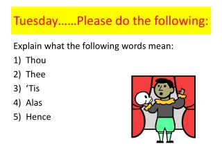 Tuesday……Please do the following: