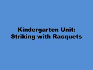 Kindergarten Unit: Striking with Racquets