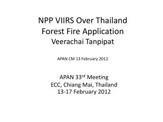 NPP VIIRS Over Thailand Forest Fire Application Veerachai Tanpipat APAN CM 13 February 2012