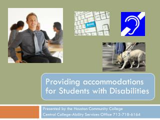 Presented by the Houston Community College  Central  College-Ability  Services Office 713-718-6164
