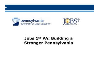 Jobs 1 st PA: Building a Stronger Pennsylvania