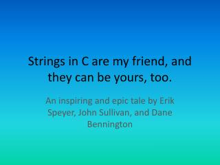Strings in C are my friend, and they can be yours, too.