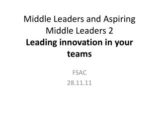 Middle Leaders and Aspiring Middle Leaders 2 Leading innovation in your teams