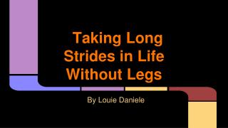 Taking Long Strides in Life Without Legs