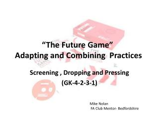 """The Future Game""  Adapting and Combining  Practices"