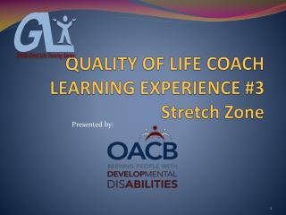 QUALITY OF LIFE COACH LEARNING EXPERIENCE #3 Stretch Zone