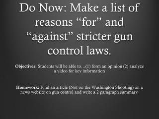 "Do Now:  Make a list of reasons ""for"" and ""against"" stricter gun control laws."