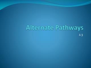 Alternate Pathways