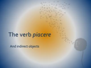 The verb  piacere