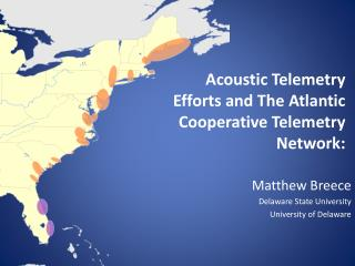 Acoustic Telemetry Efforts and The  Atlantic Cooperative Telemetry Network: