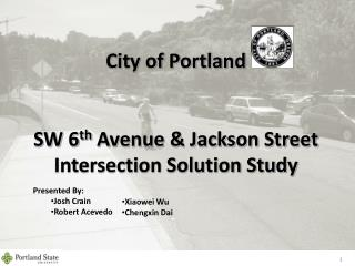 City of Portland  SW 6 th  Avenue & Jackson Street Intersection Solution Study