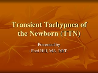 Transient Tachypnea of the Newborn (TTN)