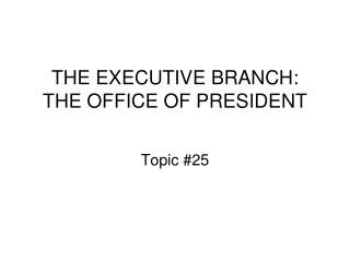 THE EXECUTIVE BRANCH: THE OFFICE OF PRESIDENT