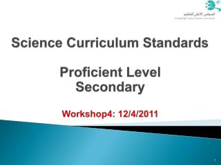 Science Curriculum Standards Proficient Level  Secondary Workshop4: 12/4/2011