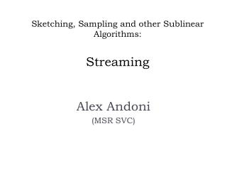 Sketching, Sampling and other  Sublinear  Algorithms: Streaming