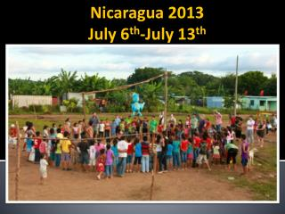 Nicaragua 2013 July 6 th -July 13 th