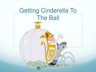 Getting Cinderella To The Ball
