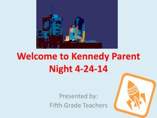 Welcome to Kennedy Parent Night 4-24-14