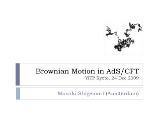 Brownian Motion in AdS/CFT YITP Kyoto, 24 Dec  2009