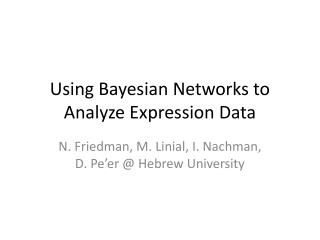 Using Bayesian Networks to Analyze Expression Data