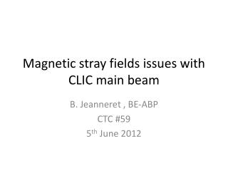 Magnetic stray fields issues with CLIC main beam
