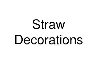 Straw  D ecoration s