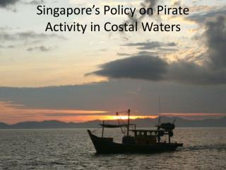 Singapore's Policy on Pirate Activity in Costal  W aters