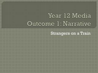 Year 12 Media  Outcome 1: Narrative