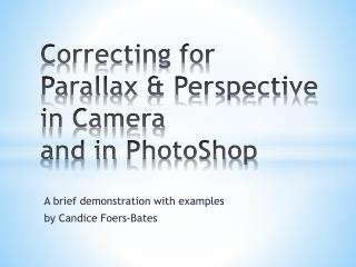 Correcting for  Parallax & Perspective in Camera and in  PhotoShop