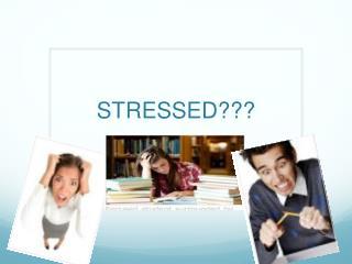 STRESSED???